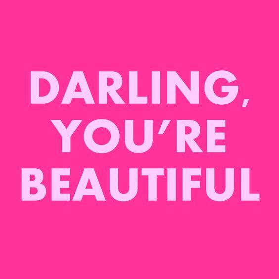 Darling, you're beautiful.