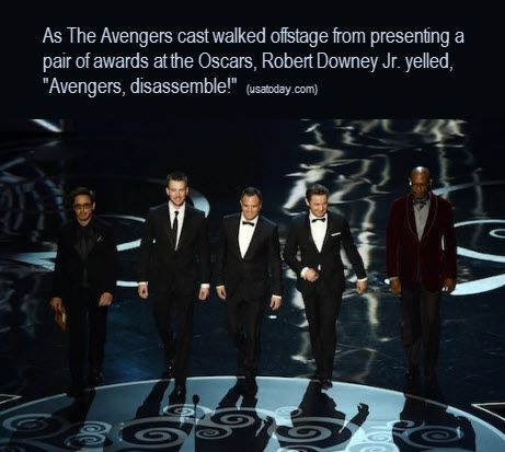 """As The Avengers cast walked offstage from presenting a pair of awards at the Oscars, Robert Downey Jr. yelled, """"Avengers, disassemble!"""""""