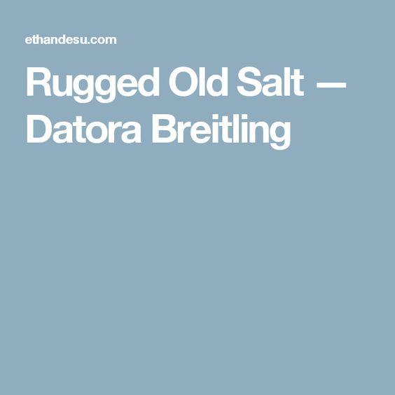 Rugged Old Salt — Datora Breitling