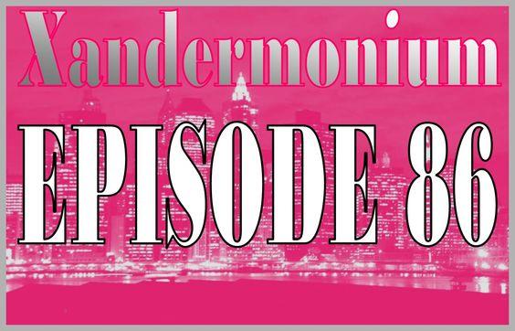 XANDERMONIUM EPISODE 86