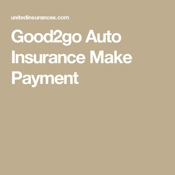 Good2go Auto Insurance Make Payment Goautoinsurancephonenumber