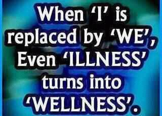 """When """"I"""" is replaced by """"We"""", even """"Illness"""" turns into """"Wellness"""" : )"""