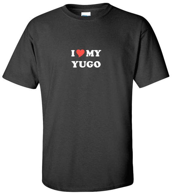 I Love My Yugo T-Shirt