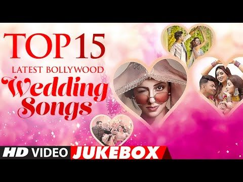 Top 15 Latest Bollywood Wedding Songs New Indian Wedding Songs Hindi Wedding Songs Video Jukebox Wedding Songs Indian Wedding Songs Latest Bollywood Songs