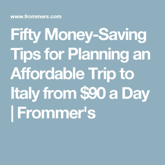Fifty Money-Saving Tips for Planning an Affordable Trip to Italy from $90 a Day | Frommer's