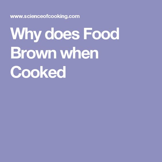 Why does Food Brown when Cooked