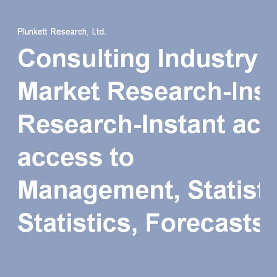 Consulting Industry Market Research-Instant access to Management, Statistics, Forecasts, Technologies, Services, Business Revenues, Trends, Companies, Mailing Lists