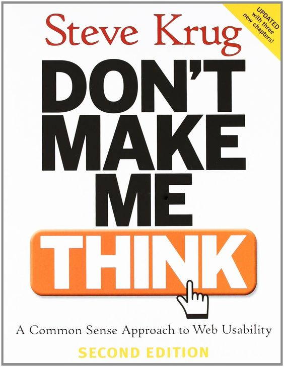 Dont Make Me Think: A Common Sense Approach to Web Usability by Steve Krug