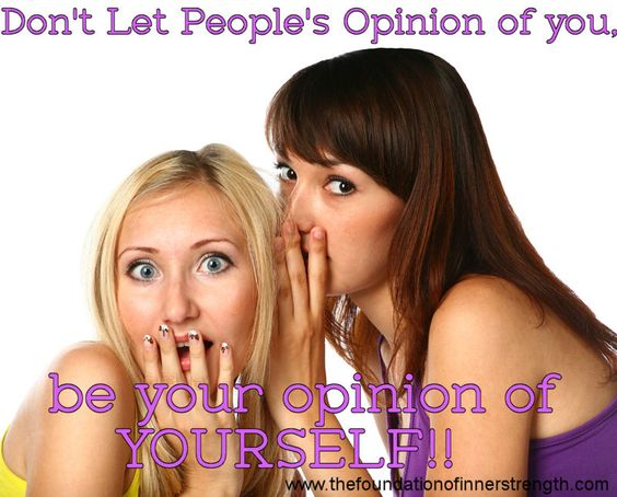 Don't Let People's Opinion of You be Your.... -