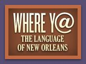 Say What? The New Orleans language