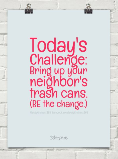 1-9-2015: Today's challenge: bring up your neighbor's trash cans. (be the change.) by #feistykindness365  facebook.com/feistykindness365 #415465