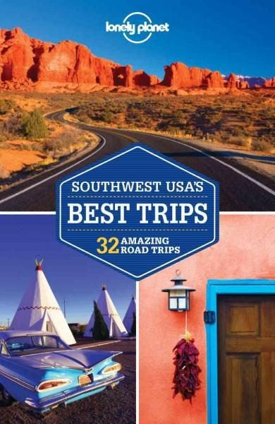 Lonely Planet Southwest Usa's Best Trips: 32 Amazing Road Trips