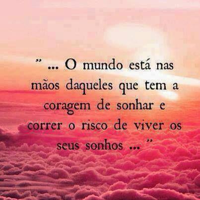 Os sonhos fazem parte da vida e sem eles não vivemos!
