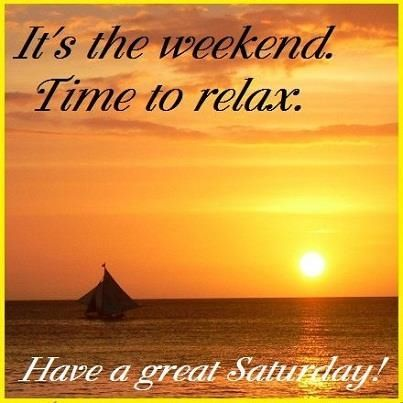 Have a great Saturday quotes quote morning weekend days of the week saturday saturday quotes happy saturday saturday morning ~ From my Awesome Friend ~ Sharee: