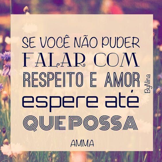 Se você não puder falar com respeito e amor, espere até que possa. Amma: