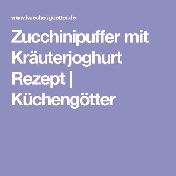 Zucchinipuffer mit Kräuterjoghurt Rezept   Küchengötter