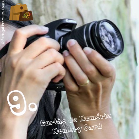 9. Cartão de memória Caso leve consigo um dispositivo que permita fotografar, assegure-se de que tem consigo um cartão de memória com boa capacidade. Assim poderá registar todos os momentos! 9. Memory Card If you bring with you a photo device, make sure you also have a memory card with good capacity. So you can record all of those unique moments!
