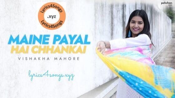 Maine Payal Hai Chhankai Lyrics Vishakha Mahore Lyrics Payal Maine