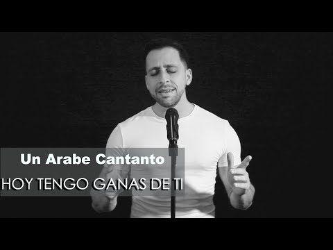 Un Arabe Cantando Hoy Tengo Ganas De Ti Alejandro Fernandez