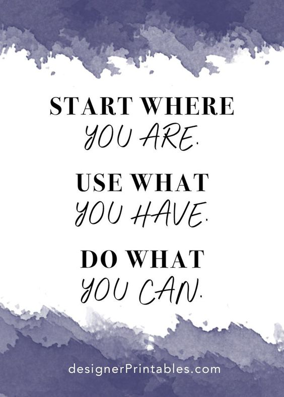 start where you are, use what you have, do what you can. motivational quote, words of wisdom, quotes about self care, quotes about success, words of wisdom, words of encouragement, inspirational quote, quote of the day, quote about working hard, workout quote