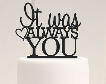 Custom Wedding Cake Topper - It Was Always You Cake Topper