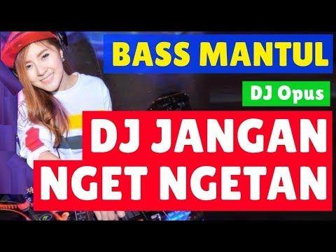 Dj Jangan Nget Ngetan Remix Terbaru Original 2019 Youtube Lagu