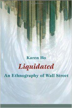 Liquidated: An Ethnography of Wall Street (a John Hope Franklin Center Book): Karen Ho: 9780822345992: Amazon.com: Books #ethnography