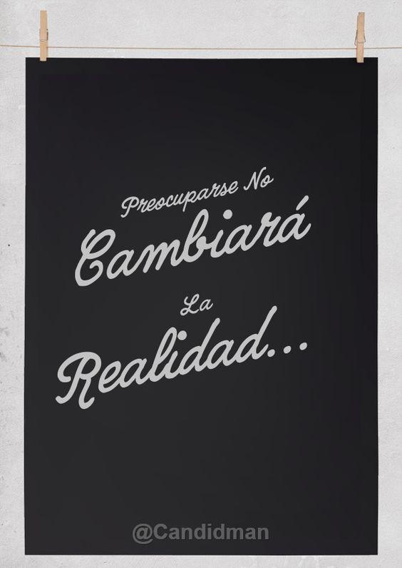 """""""Preocuparse no cambiará la realidad..."""" #Citas #Frases @Candidman: Mejor Citas, Dichos Frases Verdades, Candidman Phrases, Quotes Fraces, Realidad Citas, Phrases Quotes, Frases Quotes, Quotes Phrases, Sentences To"""