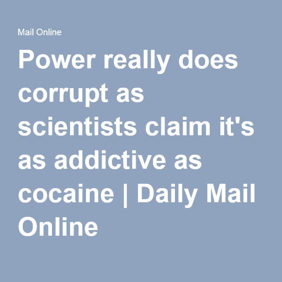 Power really does corrupt as scientists claim it's as addictive as cocaine | Daily Mail Online