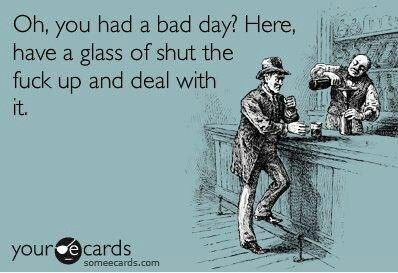 Oh you had a bad day....? ;-)