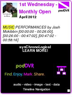 #MUSIC #PODCAST  1st Wednesday - Monthly Open Mic and Podcast    April 2012    LISTEN...  http://podDVR.COM/?c=bd4c8c3b-8762-4740-b6ac-e727f97629a1