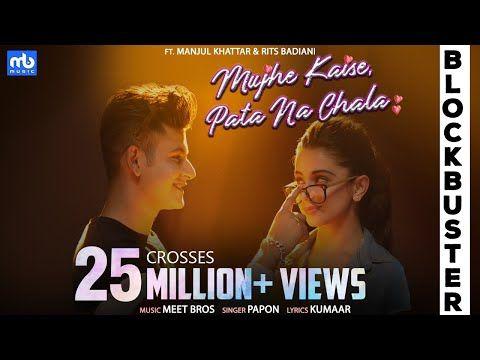 Mujhe Kaise Pata Na Chala Meet Bros Ft Papon Manjul Rits Badiani Kumaar Love Song Youtube Love Songs Hindi New Hit Songs Song Hindi