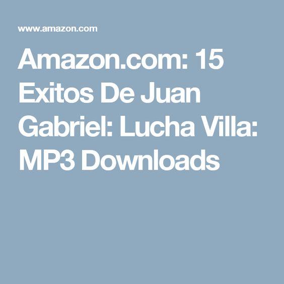 Amazon.com: 15 Exitos De Juan Gabriel: Lucha Villa: MP3 Downloads
