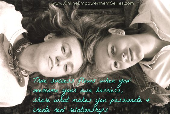 Overcome barriers, live your passions, build real relationships... Let us inspire you! www.OnlineEmpowermentSeries.com