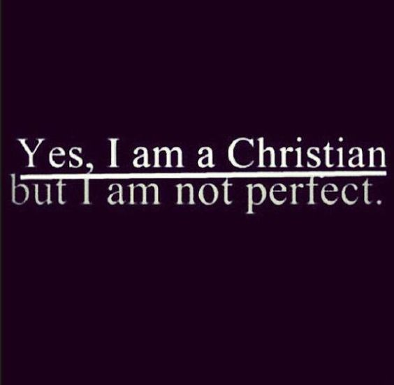 I Am A Christian, But I'm Not Perfect. I Make Mistakes