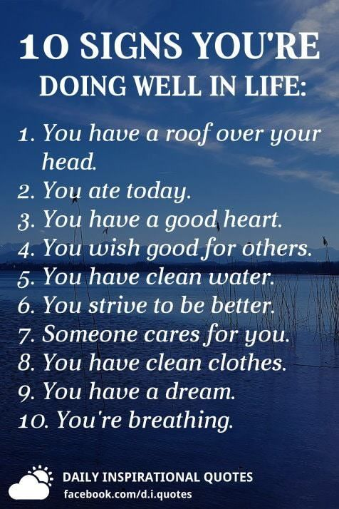 10 Signs You Re Doing Well In Life 1 You Have A Roof Over Your Head 2 You Ate Today 3 You Have A Good Hea Inspirational Quotes Success Quotes Head Quotes