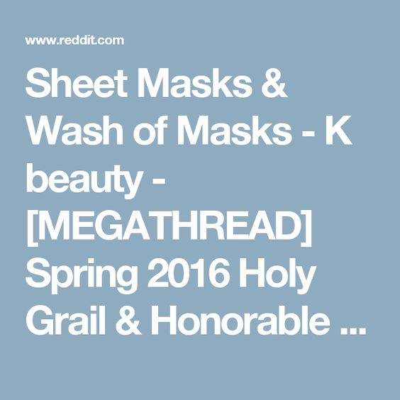 Sheet Masks & Wash of Masks - K beauty - [MEGATHREAD] Spring 2016 Holy Grail & Honorable Mentions