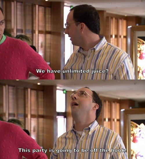 we have unlimited juice? this party is going to be off the hook. buster bluth, arrested development.