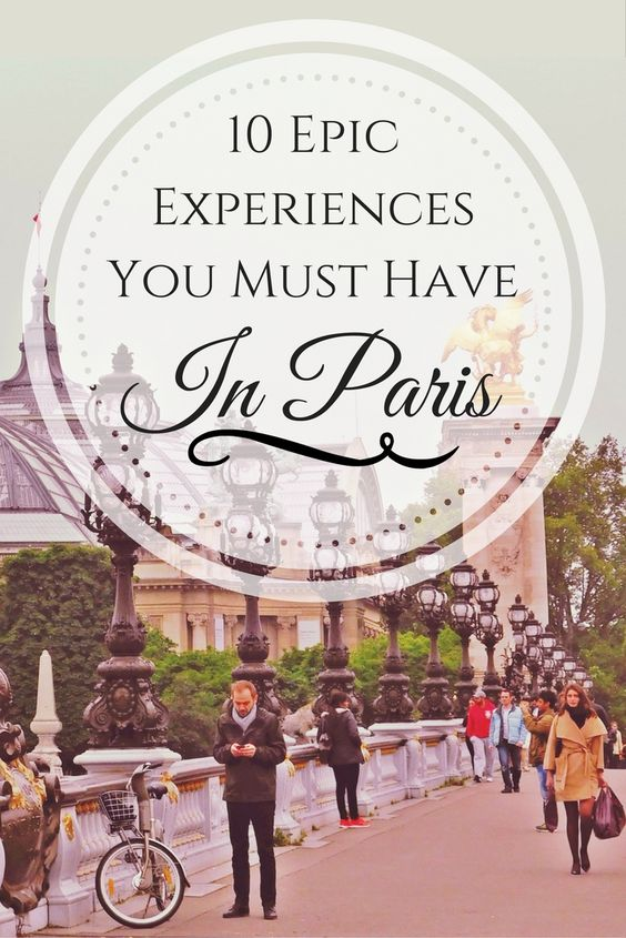 10 things to make sure you hit in Paris to make your adventure epic!