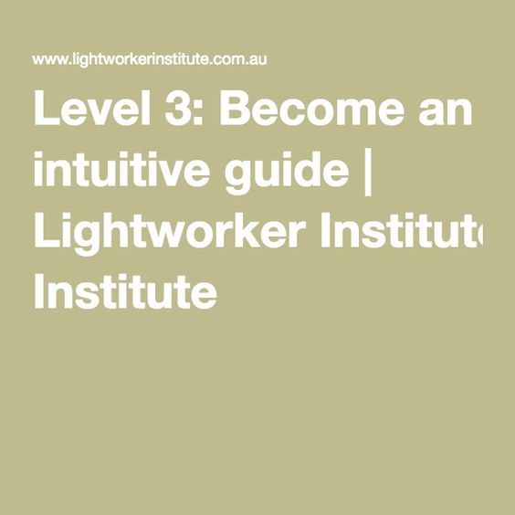 Level 3: Become an intuitive guide | Lightworker Institute