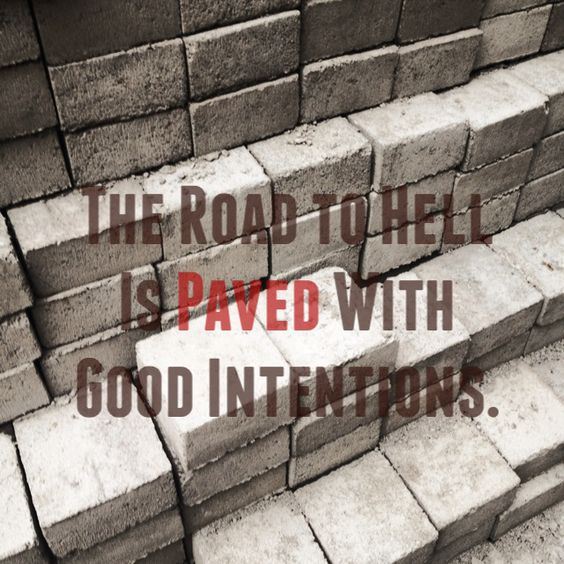 Road To Hell Is Paved With Good Intentions Essay Contests - image 8
