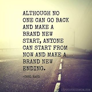 although no one can go back and make a brand new start, anyone can start from now and make a brand new ending - Google Search