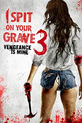 I Spit On Your Grave Vengeance Is Mine 2015 Top Horror Movies Comic Movies Romantic Comedy Movies