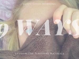 9 Ways: Devenir une personne matinale • Hellocoton.fr