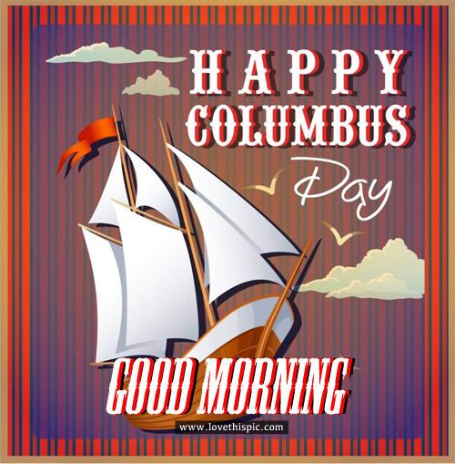 Happy Columbus Day Good Morning Good Morning Columbus Day Good Morning Images Happy Columbus Day Columbus Day Quotes C Happy Columbus Day Columbus Day Columbus