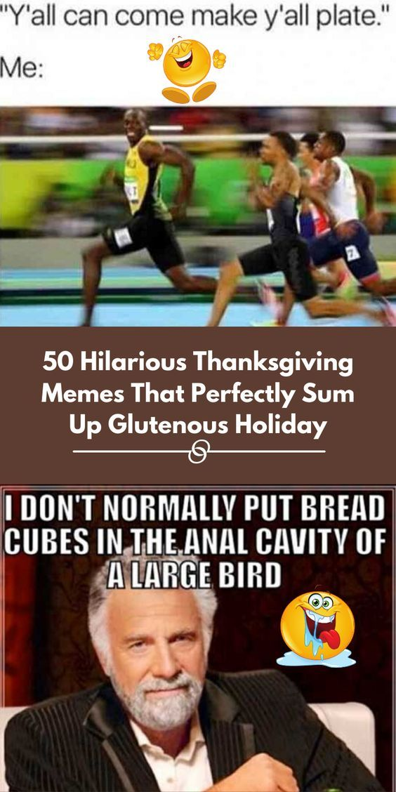 50 Hilarious Thanksgiving Memes That Perfectly Sum Up The Glutenous Holiday Funny Thanksgiving Memes Fun Facts Thanksgiving Quotes Funny