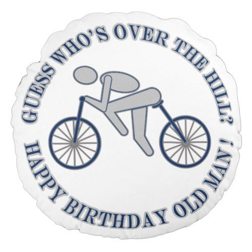 Funny Cyclist Old Man Guess Whos Over The Hill Round Pillow Zazzle Com Happy Birthday Posters Happy Birthday Blue Birthday Quotes For Him