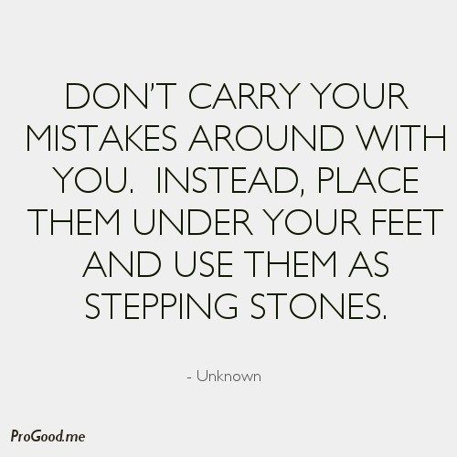 mistakes will be made learn from them don't beat yourself up about them