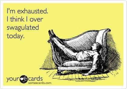 Haha! I over swagulated today!