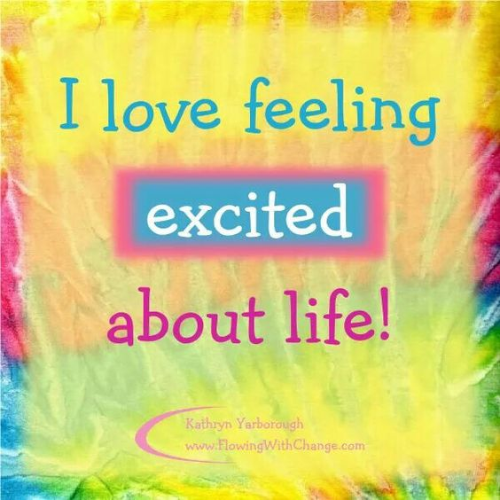 I love the feeling being excited about life